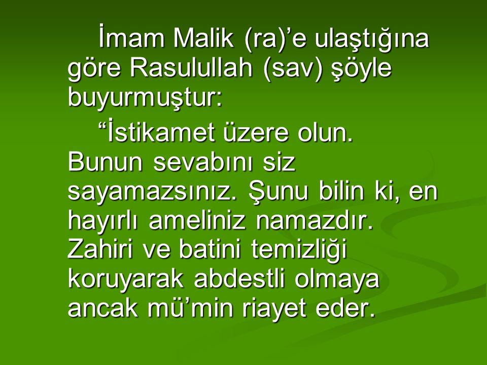 """İmam Malik (ra)'e ulaştığına göre Rasulullah (sav) şöyle buyurmuştur: """"İstikamet üzere olun. Bunun sevabını siz sayamazsınız. Şunu bilin ki, en hayırl"""
