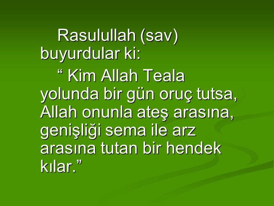 """Rasulullah (sav) buyurdular ki: """" Kim Allah Teala yolunda bir gün oruç tutsa, Allah onunla ateş arasına, genişliği sema ile arz arasına tutan bir hend"""