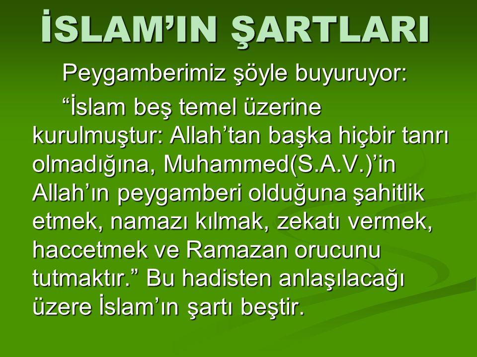 """İSLAM'IN ŞARTLARI Peygamberimiz şöyle buyuruyor: """"İslam beş temel üzerine kurulmuştur: Allah'tan başka hiçbir tanrı olmadığına, Muhammed(S.A.V.)'in Al"""