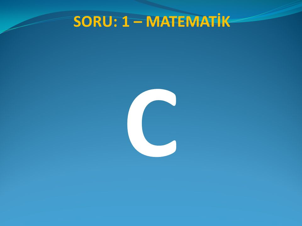SORU: 1 – MATEMATİK C