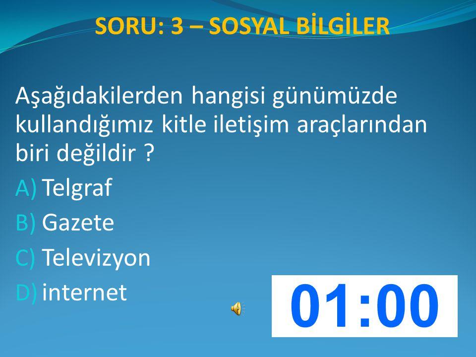 SORU: 3 – SOSYAL BİLGİLER Aşağıdakilerden hangisi günümüzde kullandığımız kitle iletişim araçlarından biri değildir ? A) Telgraf B) Gazete C) Televizy