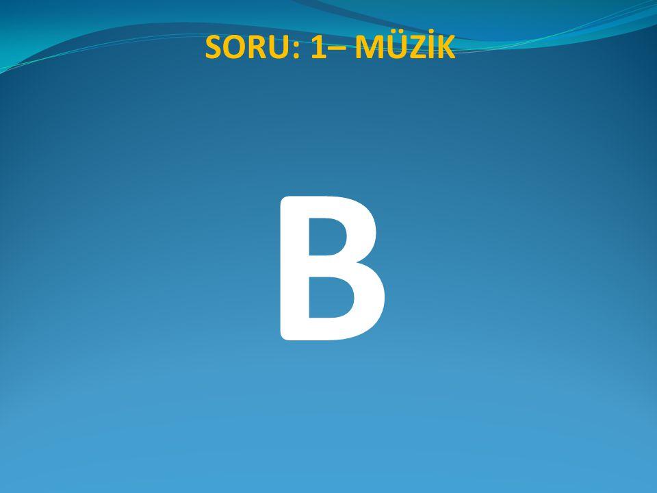 SORU: 1– MÜZİK B