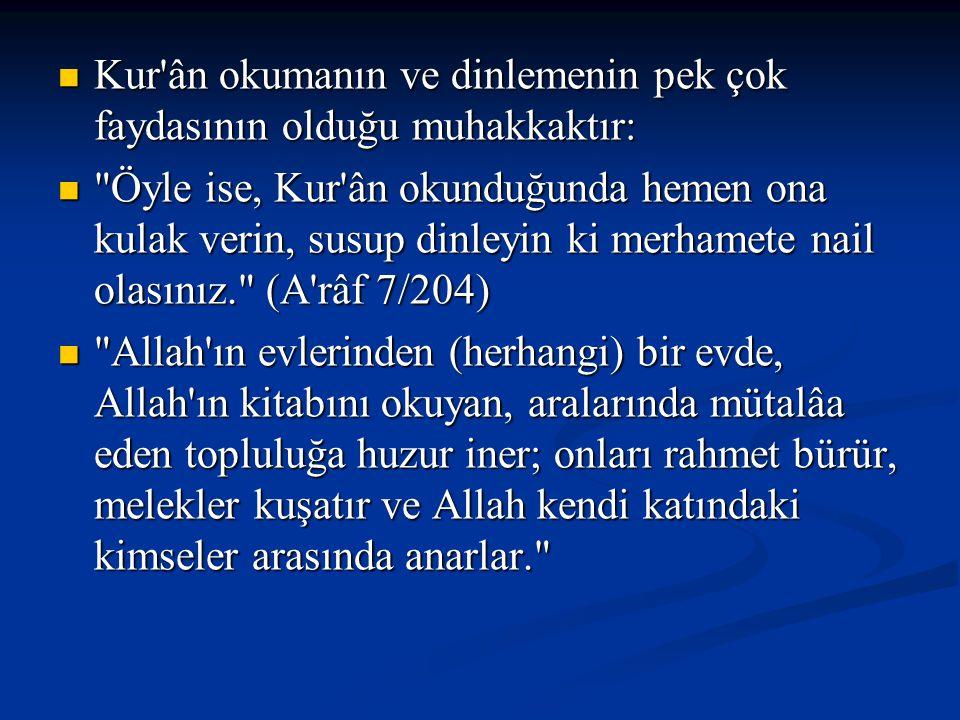 Kur'ân okumanın ve dinlemenin pek çok faydasının olduğu muhakkaktır: Kur'ân okumanın ve dinlemenin pek çok faydasının olduğu muhakkaktır: