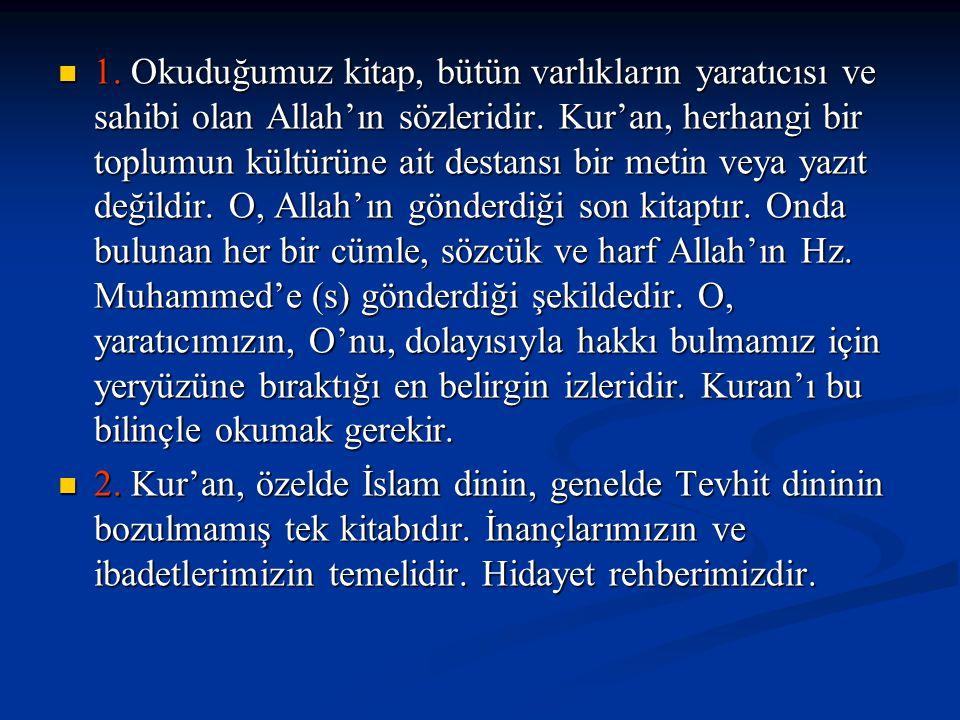 1. Okuduğumuz kitap, bütün varlıkların yaratıcısı ve sahibi olan Allah'ın sözleridir. Kur'an, herhangi bir toplumun kültürüne ait destansı bir metin v