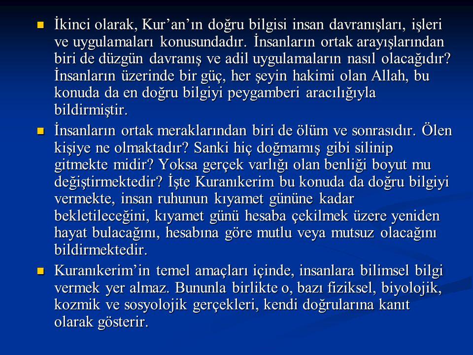 İkinci olarak, Kur'an'ın doğru bilgisi insan davranışları, işleri ve uygulamaları konusundadır. İnsanların ortak arayışlarından biri de düzgün davranı