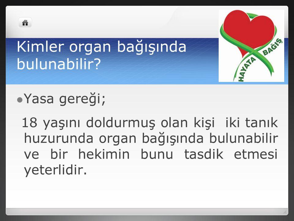 Kimler organ bağışında bulunabilir? Yasa gereği; 18 yaşını doldurmuş olan kişi iki tanık huzurunda organ bağışında bulunabilir ve bir hekimin bunu tas