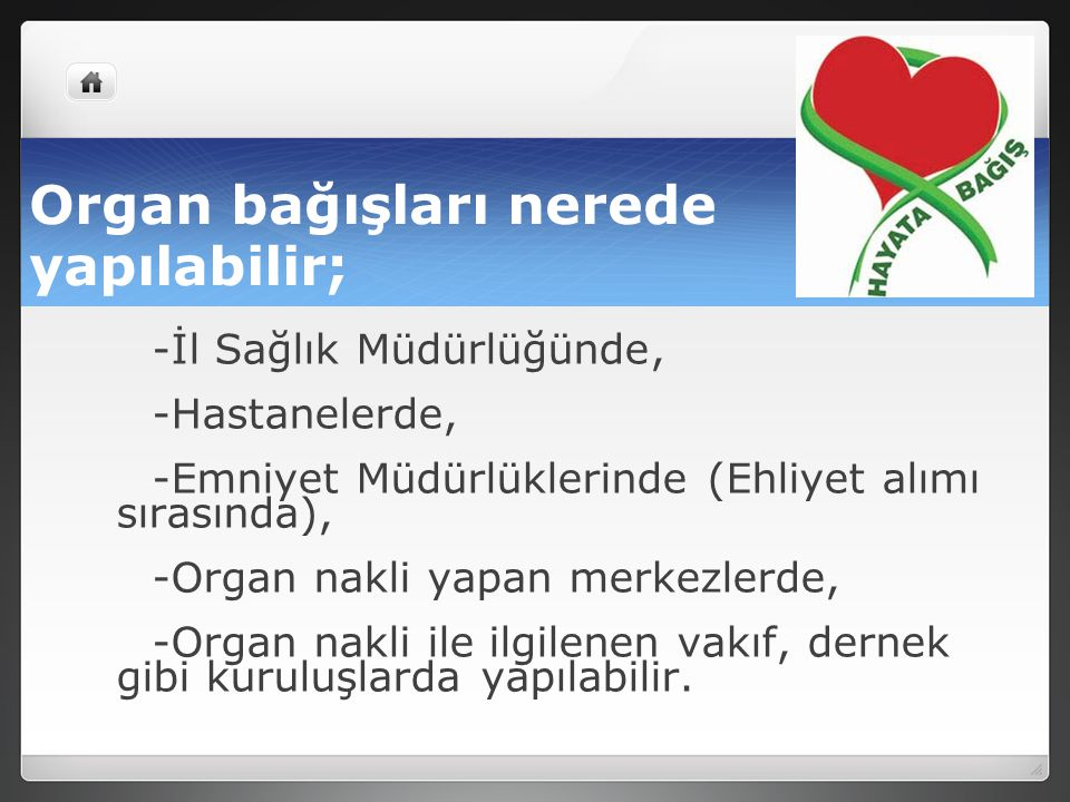 Organ bağışları nerede yapılabilir; -İl Sağlık Müdürlüğünde, -Hastanelerde, -Emniyet Müdürlüklerinde (Ehliyet alımı sırasında), -Organ nakli yapan mer