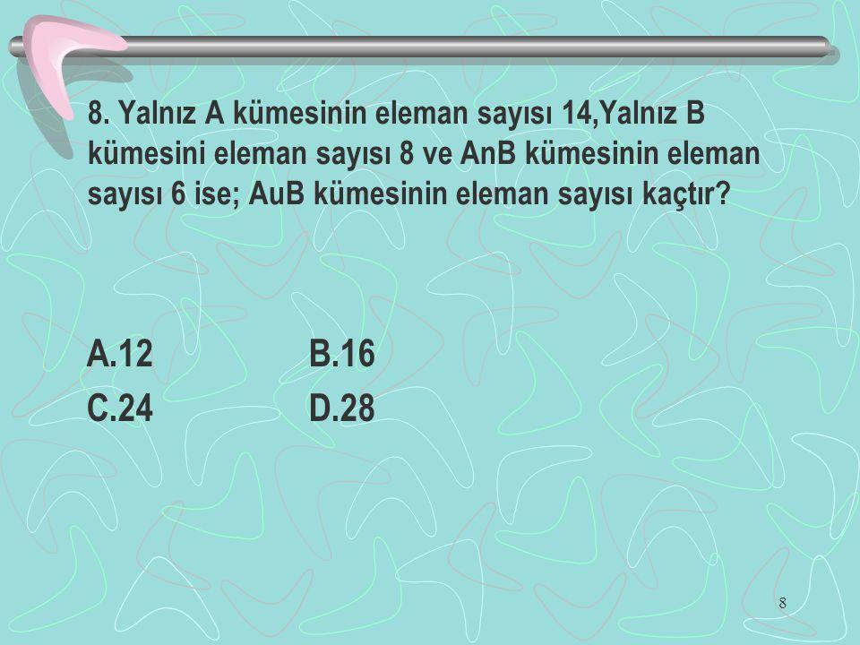 8 8. Yalnız A kümesinin eleman sayısı 14,Yalnız B kümesini eleman sayısı 8 ve AnB kümesinin eleman sayısı 6 ise; AuB kümesinin eleman sayısı kaçtır? A