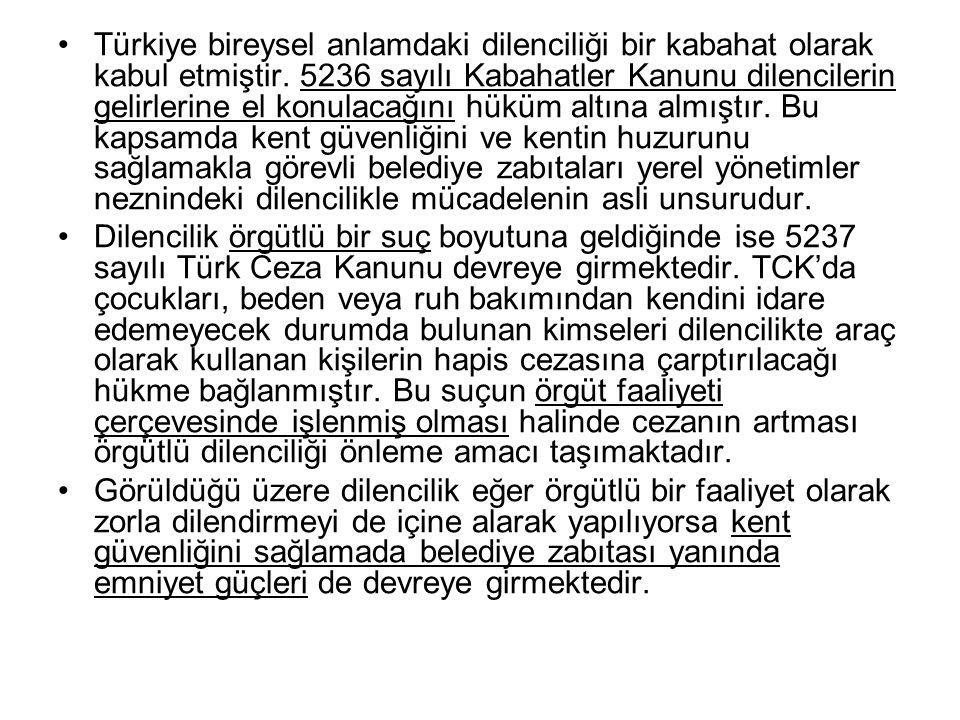 Türkiye bireysel anlamdaki dilenciliği bir kabahat olarak kabul etmiştir. 5236 sayılı Kabahatler Kanunu dilencilerin gelirlerine el konulacağını hüküm