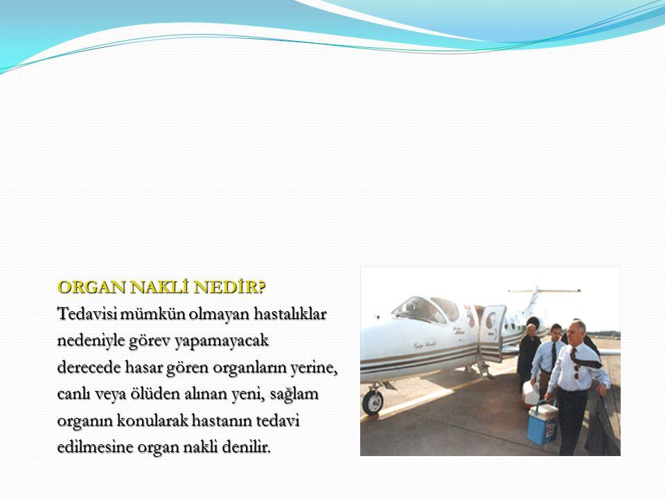 ORGAN NAKLİ KİMLERDEN YAPILIR .