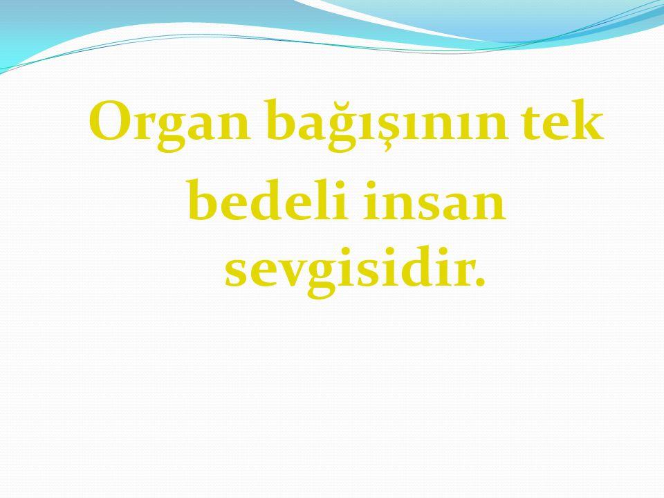 Organ bağışının tek bedeli insan sevgisidir.