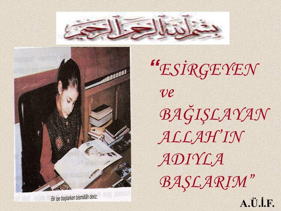 """"""" ESİRGEYEN ve BAĞIŞLAYAN ALLAH'IN ADIYLA BAŞLARIM"""" A.Ü. İ.F."""