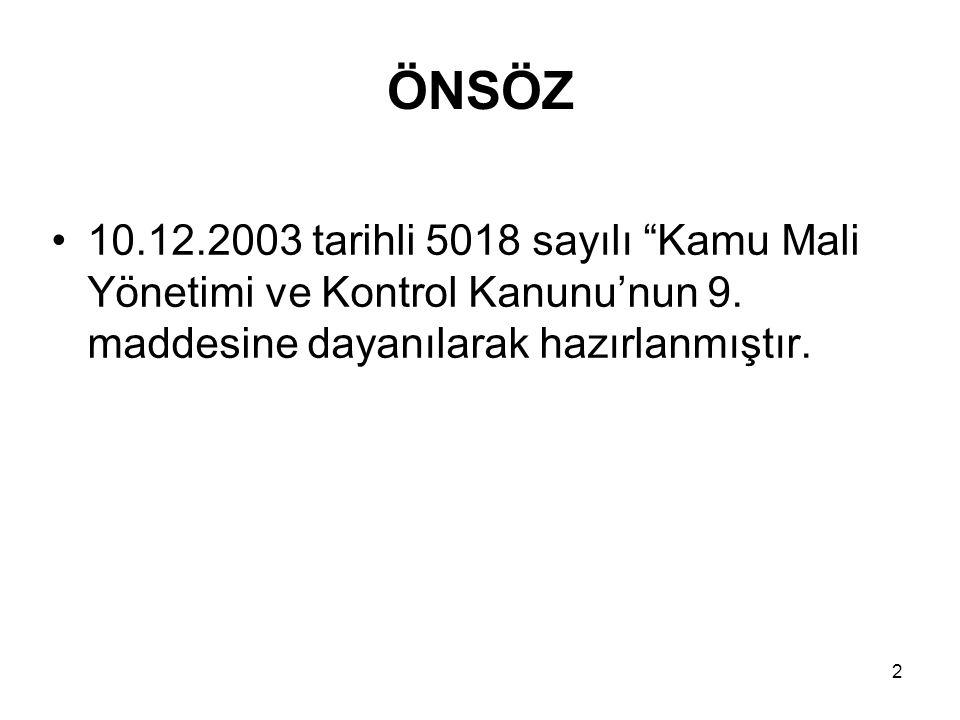 """2 ÖNSÖZ 10.12.2003 tarihli 5018 sayılı """"Kamu Mali Yönetimi ve Kontrol Kanunu'nun 9. maddesine dayanılarak hazırlanmıştır."""