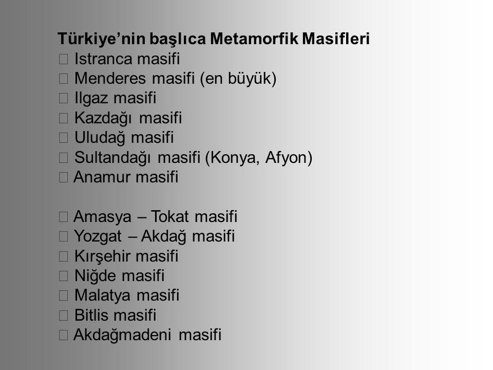 Türkiye'nin başlıca Metamorfik Masifleri  Istranca masifi  Menderes masifi (en büyük)  Ilgaz masifi  Kazdağı masifi  Uludağ masifi  Sultandağı m