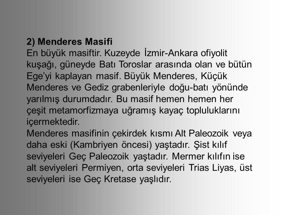 2) Menderes Masifi En büyük masiftir. Kuzeyde İzmir-Ankara ofiyolit kuşağı, güneyde Batı Toroslar arasında olan ve bütün Ege'yi kaplayan masif. Büyük