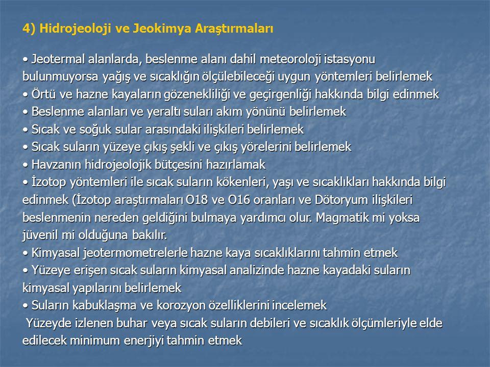 4) Hidrojeoloji ve Jeokimya Araştırmaları Jeotermal alanlarda, beslenme alanı dahil meteoroloji istasyonu bulunmuyorsa yağış ve sıcaklığın ölçülebilec