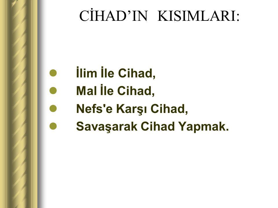 CİHAD'IN KISIMLARI: İlim İle Cihad, Mal İle Cihad, Nefs'e Karşı Cihad, Savaşarak Cihad Yapmak.