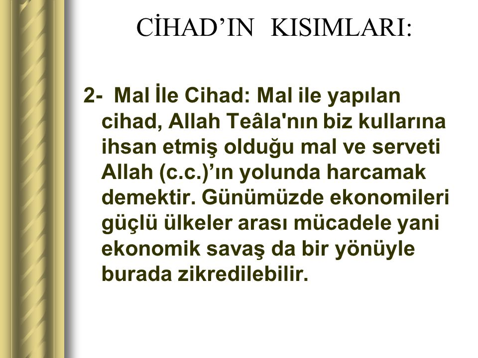 CİHAD'IN KISIMLARI: 2- Mal İle Cihad: Mal ile yapılan cihad, Allah Teâla'nın biz kullarına ihsan etmiş olduğu mal ve serveti Allah (c.c.)'ın yolunda h