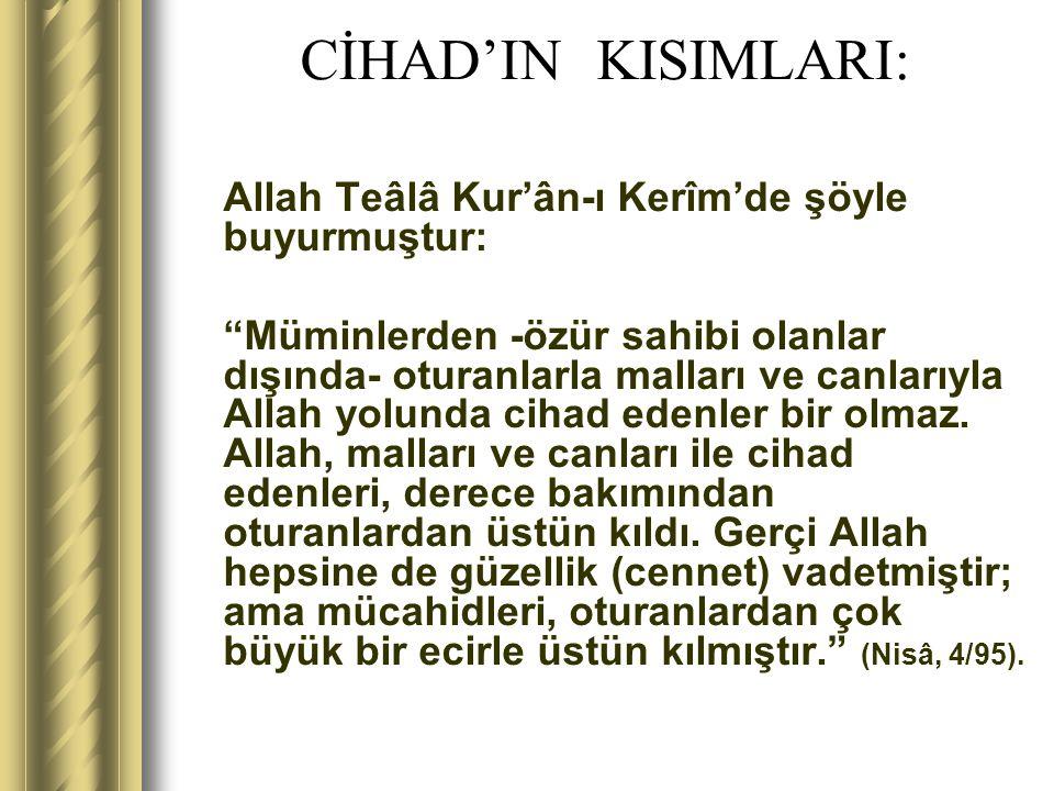 """CİHAD'IN KISIMLARI: Allah Teâlâ Kur'ân-ı Kerîm'de şöyle buyurmuştur: """"Müminlerden -özür sahibi olanlar dışında- oturanlarla malları ve canlarıyla Alla"""