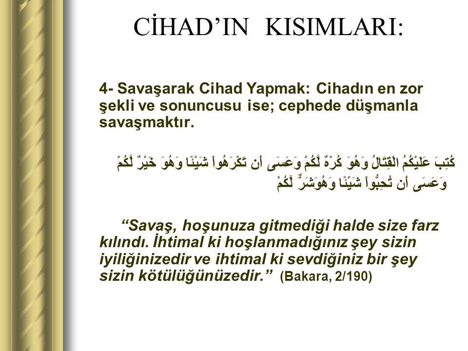 CİHAD'IN KISIMLARI: 4- Savaşarak Cihad Yapmak: Cihadın en zor şekli ve sonuncusu ise; cephede düşmanla savaşmaktır. كُتِبَ عَلَيْكُمُ الْقِتَالُ وَهُو