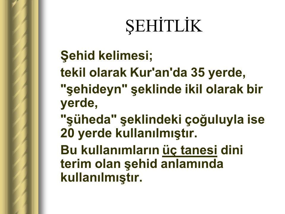 ŞEHİTLİK Şehid kelimesi; tekil olarak Kur'an'da 35 yerde,