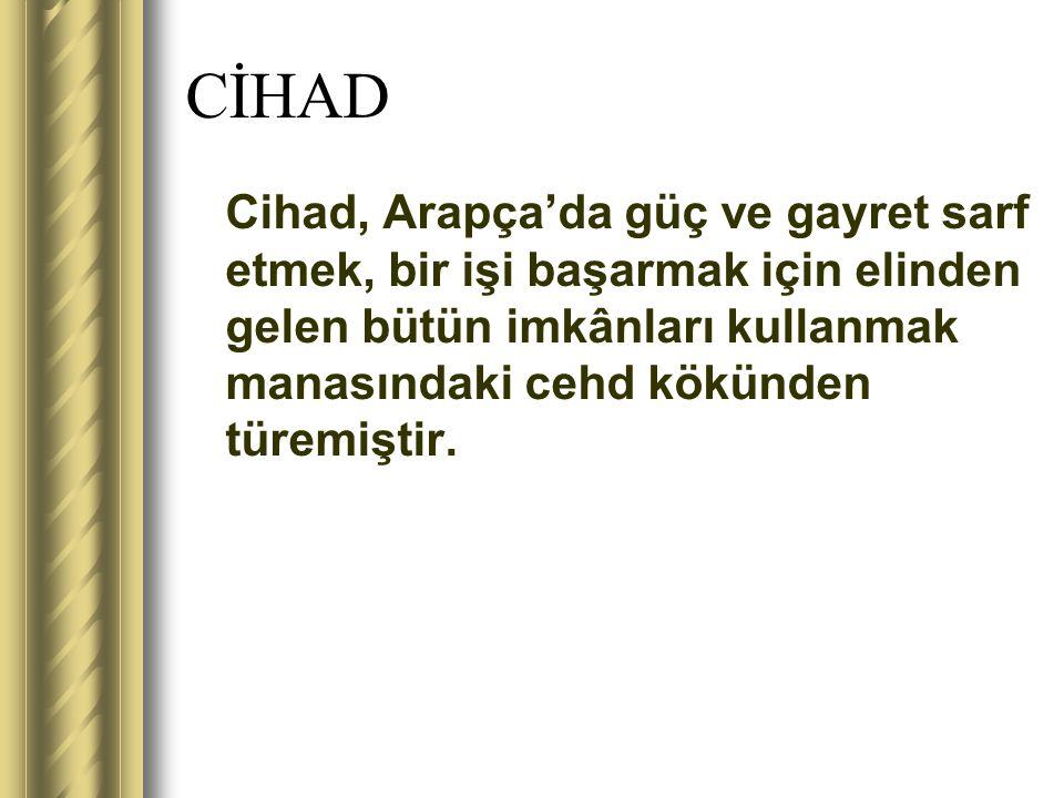 CİHAD Cihad, Arapça'da güç ve gayret sarf etmek, bir işi başarmak için elinden gelen bütün imkânları kullanmak manasındaki cehd kökünden türemiştir.
