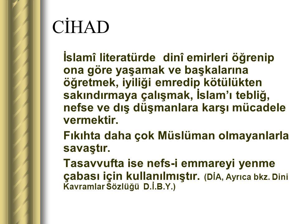 CİHAD İslamî literatürde dinî emirleri öğrenip ona göre yaşamak ve başkalarına öğretmek, iyiliği emredip kötülükten sakındırmaya çalışmak, İslam'ı teb