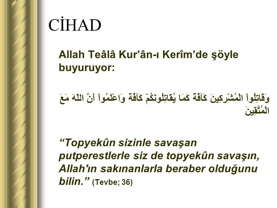 CİHAD Allah Teâlâ Kur'ân-ı Kerîm'de şöyle buyuruyor: وَقَاتِلُواْ الْمُشْرِكِينَ كَآفَّةً كَمَا يُقَاتِلُونَكُمْ كَآفَّةً وَاعْلَمُواْ أَنَّ اللّهَ مَ
