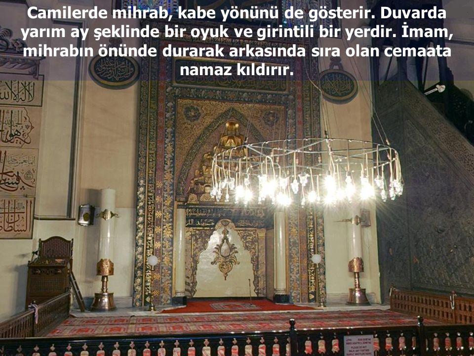 Mihrap: İmamın cemaate, yani camiye namaz kılmaya gelen Müslümanlara namaz kıldırmak için durduğu yerdir. Caminin ön kısmında bulunur.