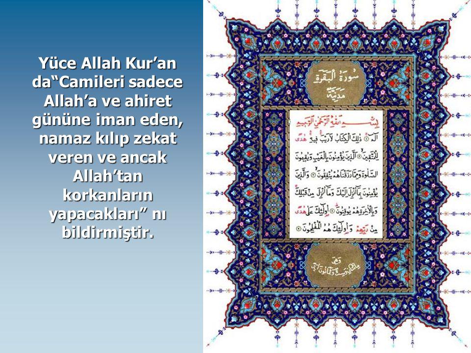 Yüce Allah Kur'an da Camileri sadece Allah'a ve ahiret gününe iman eden, namaz kılıp zekat veren ve ancak Allah'tan korkanların yapacakları nı bildirmiştir.