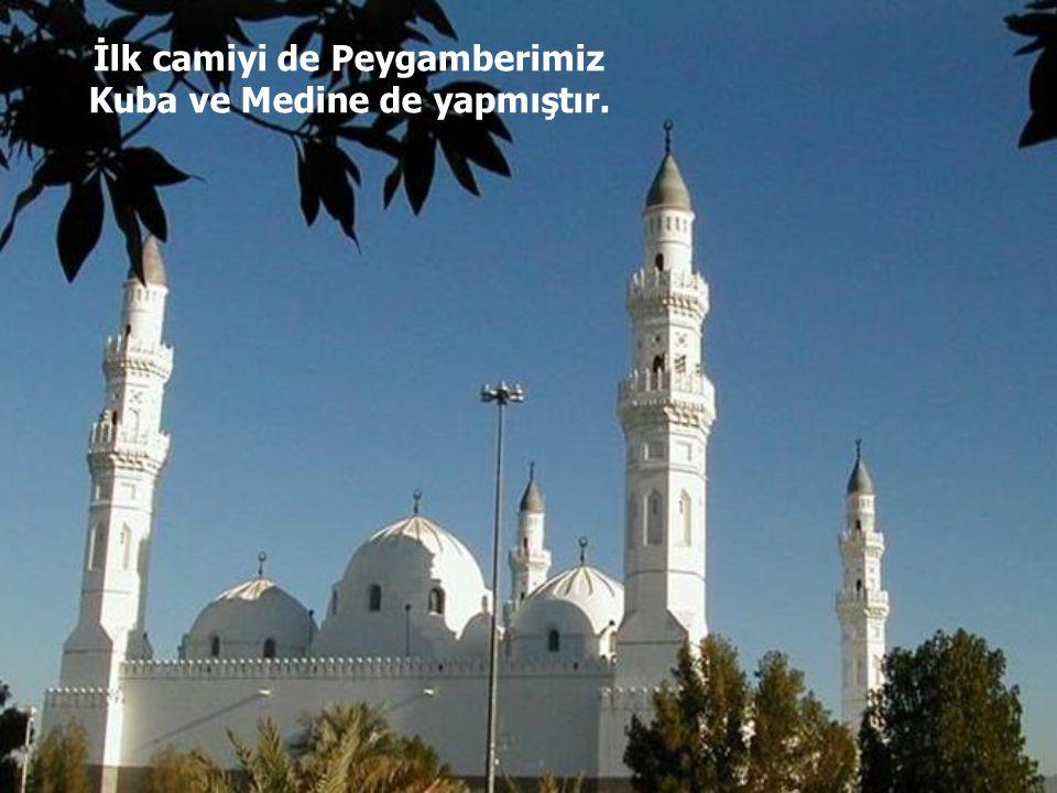 İlk camiyi de Peygamberimiz Kuba ve Medine de yapmıştır.