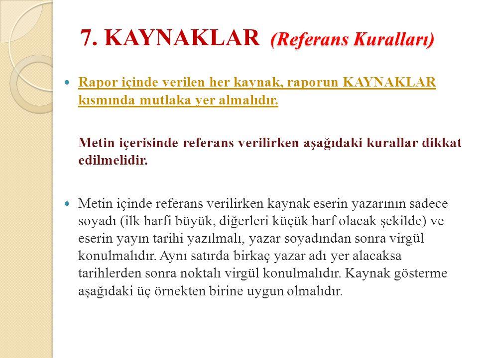 (Referans Kuralları) 7. KAYNAKLAR (Referans Kuralları) Rapor içinde verilen her kaynak, raporun KAYNAKLAR kısmında mutlaka yer almalıdır. Metin içeris