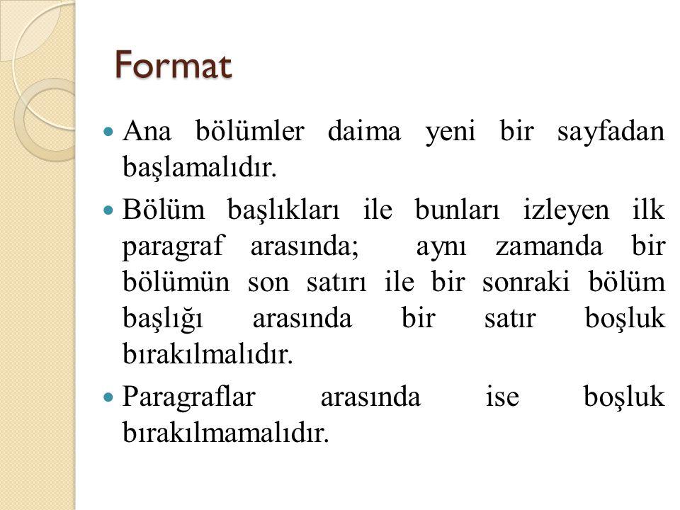 Format Ana bölümler daima yeni bir sayfadan başlamalıdır. Bölüm başlıkları ile bunları izleyen ilk paragraf arasında; aynı zamanda bir bölümün son sat