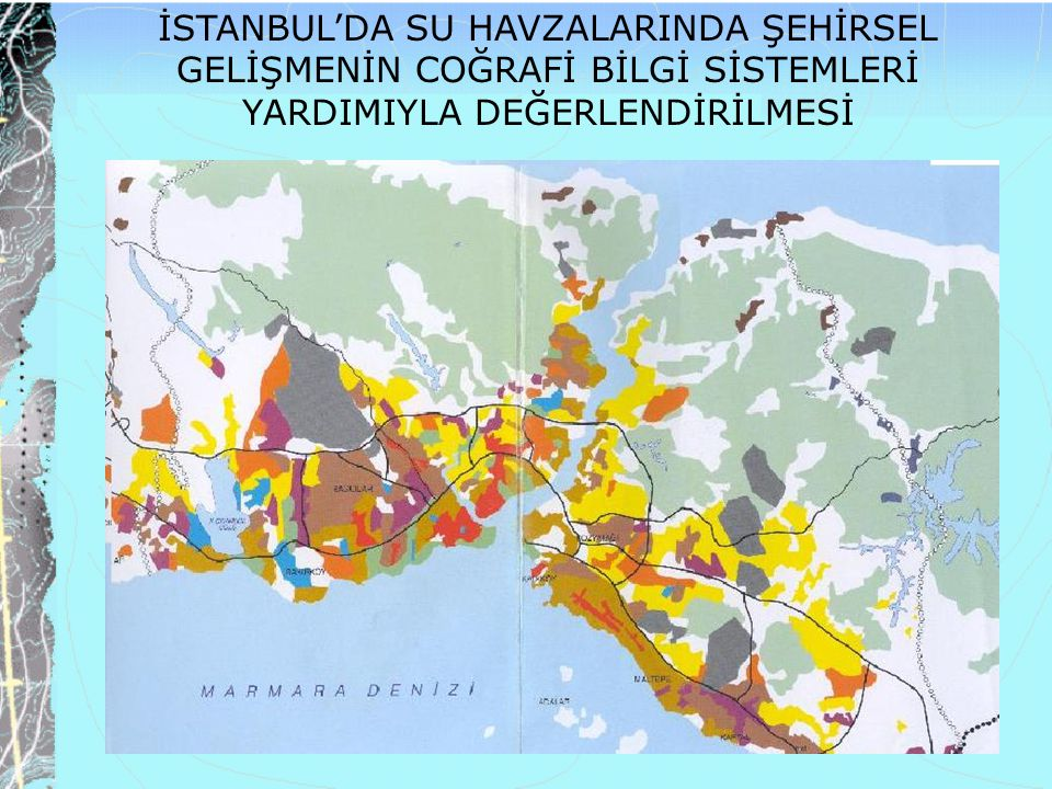 İSTANBUL'DA SU HAVZALARINDA ŞEHİRSEL GELİŞMENİN COĞRAFİ BİLGİ SİSTEMLERİ YARDIMIYLA DEĞERLENDİRİLMESİ