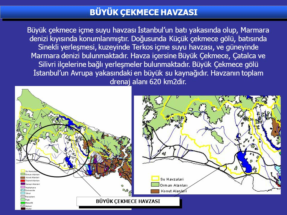 BÜYÜK ÇEKMECE HAVZASI Büyük çekmece içme suyu havzası İstanbul'un batı yakasında olup, Marmara denizi kıyısında konumlanmıştır. Doğusunda Küçük çekmec