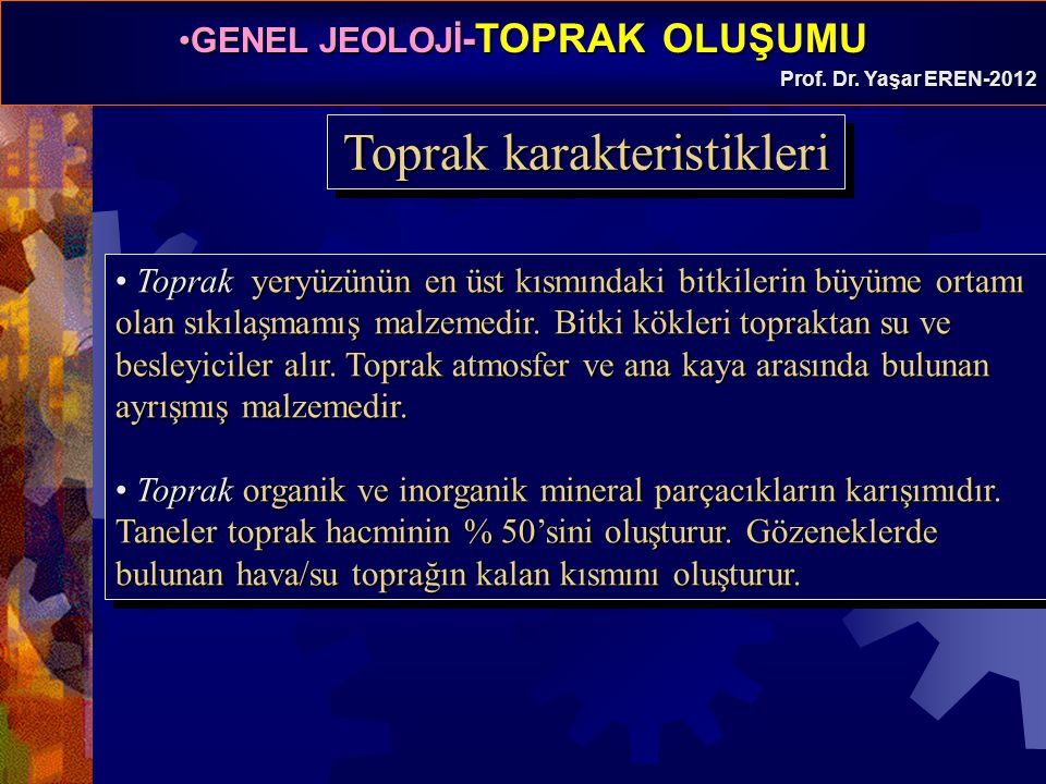 GENEL JEOLOJİ -TOPRAK OLUŞUMUGENEL JEOLOJİ -TOPRAK OLUŞUMU Prof. Dr. Yaşar EREN-2012
