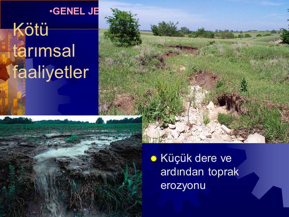 GENEL JEOLOJİ -TOPRAK OLUŞUMUGENEL JEOLOJİ -TOPRAK OLUŞUMU Prof. Dr. Yaşar EREN-2012 Kötü tarımsal faaliyetler  Küçük dere ve ardından toprak erozyon