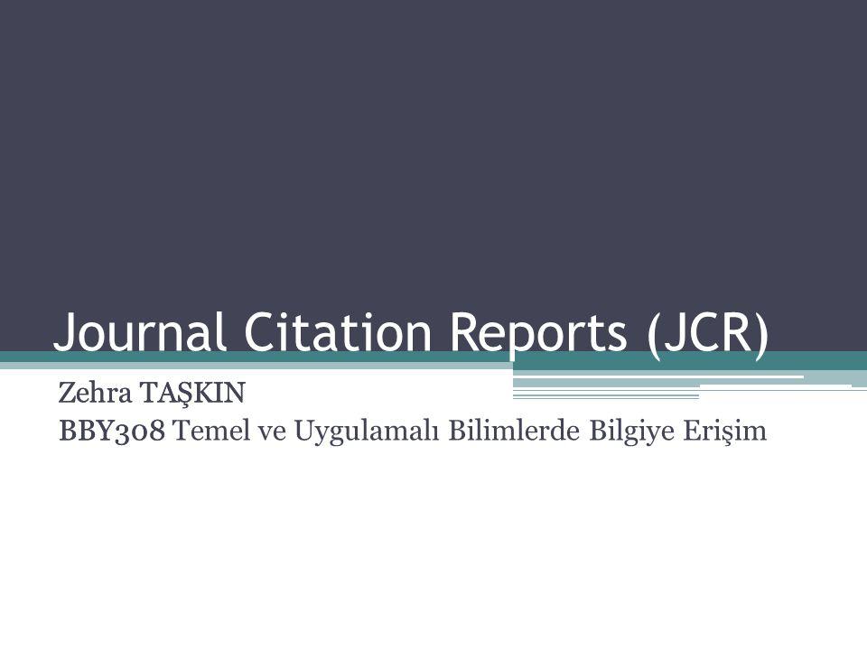 Journal Citation Reports (JCR) Zehra TAŞKIN BBY308 Zehra TAŞKIN BBY308 Temel ve Uygulamalı Bilimlerde Bilgiye Erişim