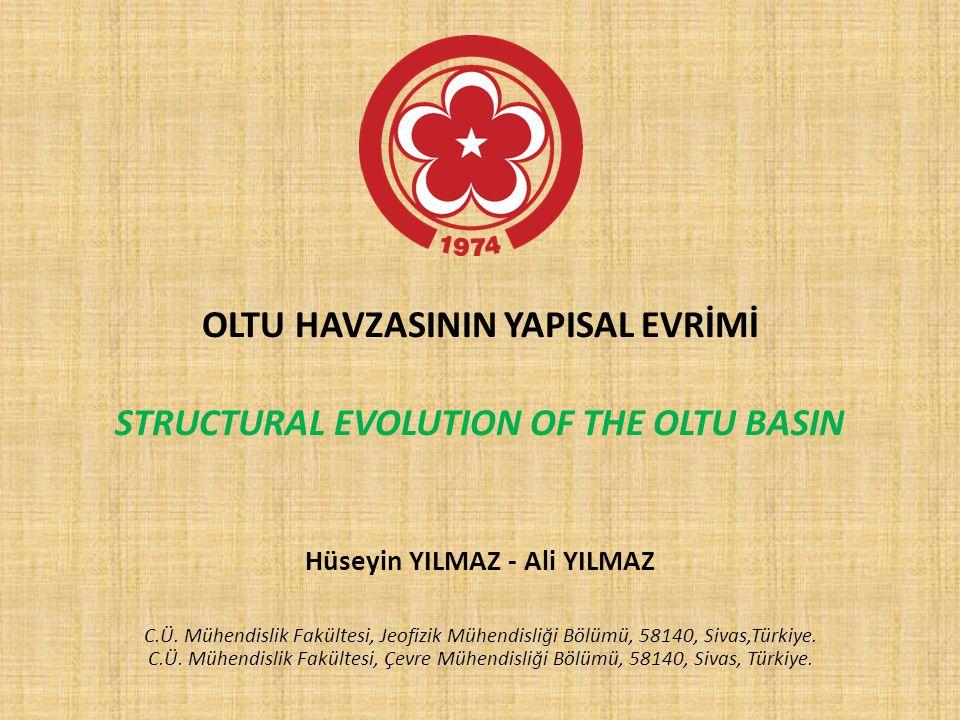 OLTU HAVZASININ YAPISAL EVRİMİ STRUCTURAL EVOLUTION OF THE OLTU BASIN Hüseyin YILMAZ - Ali YILMAZ C.Ü. Mühendislik Fakültesi, Jeofizik Mühendisliği Bö