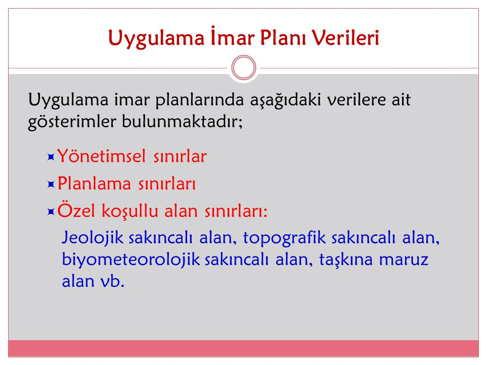 Uygulama İmar Planı Verileri Uygulama imar planlarında aşağıdaki verilere ait gösterimler bulunmaktadır;  Yönetimsel sınırlar  Planlama sınırları 