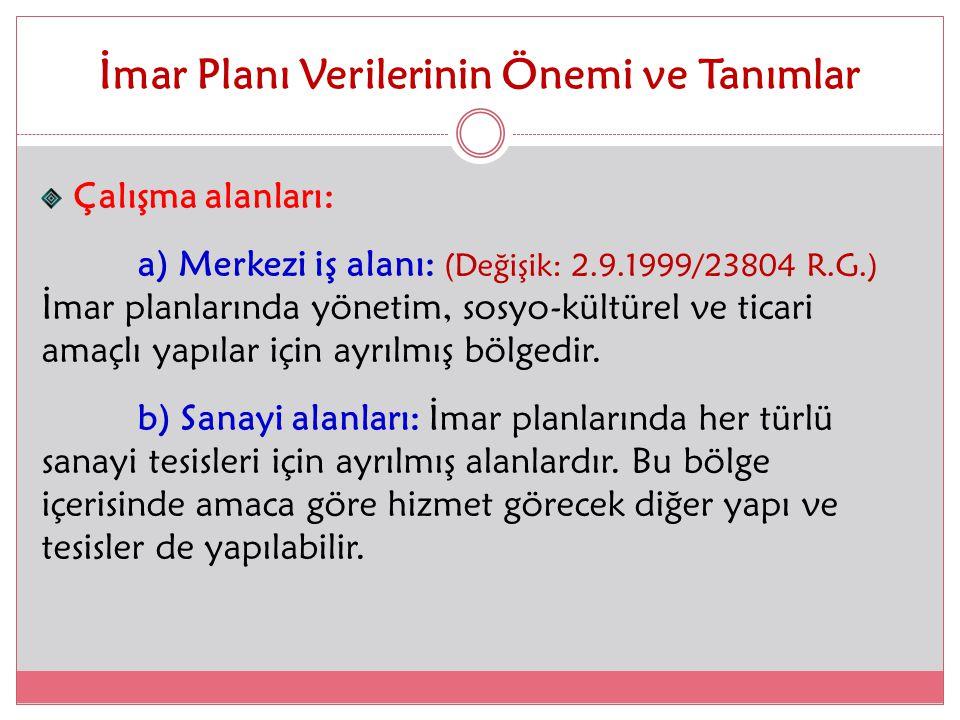 İmar Planı Verilerinin Önemi ve Tanımlar Çalışma alanları: a) Merkezi iş alanı: (Değişik: 2.9.1999/23804 R.G.) İmar planlarında yönetim, sosyo-kültüre