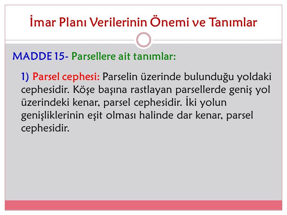 İmar Planı Verilerinin Önemi ve Tanımlar MADDE 15- Parsellere ait tanımlar: 1) Parsel cephesi: Parselin üzerinde bulunduğu yoldaki cephesidir. Köşe ba
