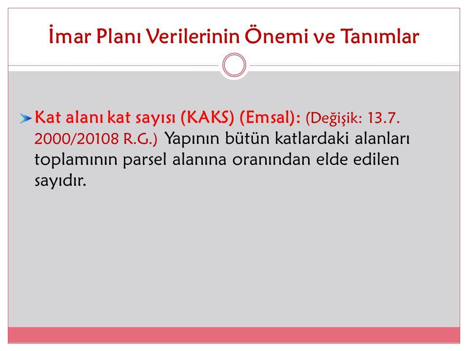 İmar Planı Verilerinin Önemi ve Tanımlar Kat alanı kat sayısı (KAKS) (Emsal): (Değişik: 13.7. 2000/20108 R.G.) Yapının bütün katlardaki alanları topla