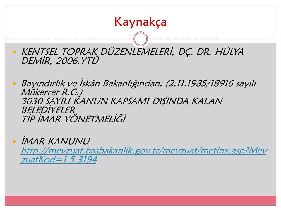 Kaynakça KENTSEL TOPRAK DÜZENLEMELERİ, DÇ. DR. HÜLYA DEMİR, 2006,YTÜ Bayındırlık ve İskân Bakanlığından: (2.11.1985/18916 sayılı Mükerrer R.G.) 3030 S