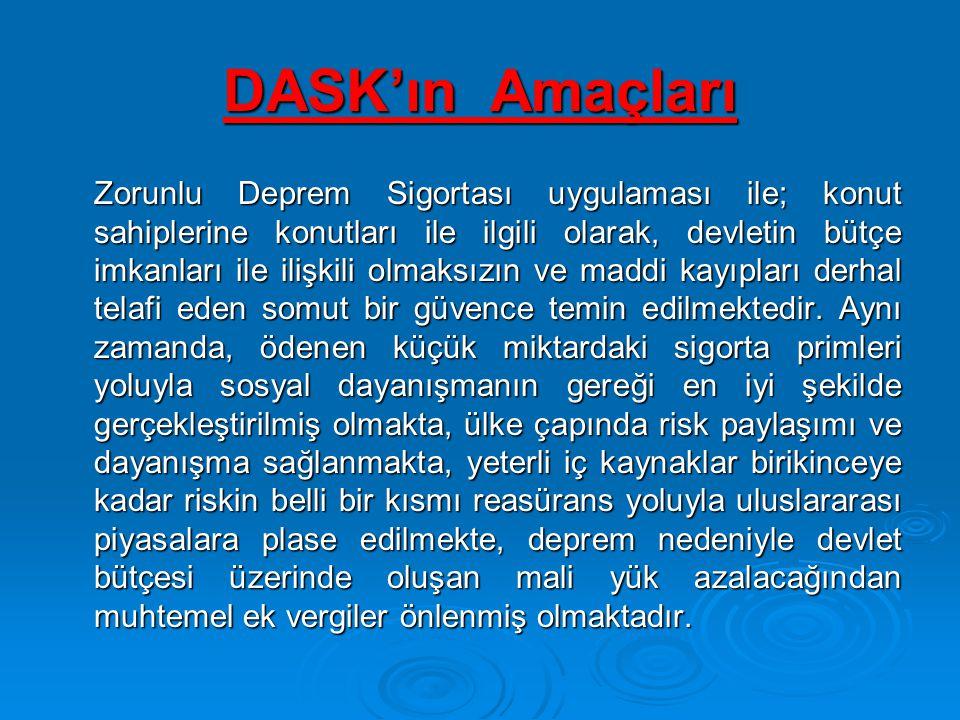 DASK'ın Amaçları Zorunlu Deprem Sigortası uygulaması ile; konut sahiplerine konutları ile ilgili olarak, devletin bütçe imkanları ile ilişkili olmaksı