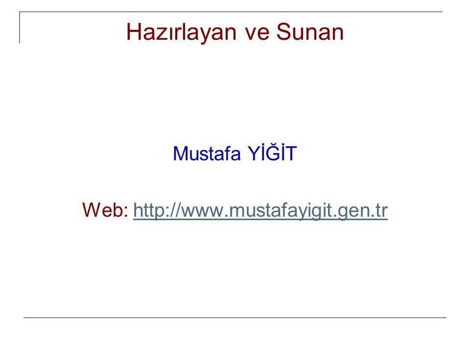 Hazırlayan ve Sunan Mustafa YİĞİT Web: http://www.mustafayigit.gen.trhttp://www.mustafayigit.gen.tr