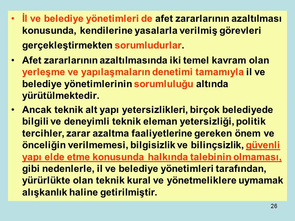 25 Bütün bu düzenlemeler sonucunda, günümüzde Türkiye'de afet yönetim sisteminin geliştirilmesinden sorumlu olan üç ana organ bulunmaktadır. Bunlar, B