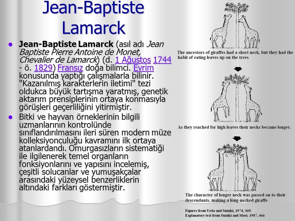 Jean-Baptiste Lamarck Jean-Baptiste Lamarck (asıl adı Jean Baptiste Pierre Antoine de Monet, Chevalier de Lamarck) (d. 1 Ağustos 1744 - ö. 1829) Frans