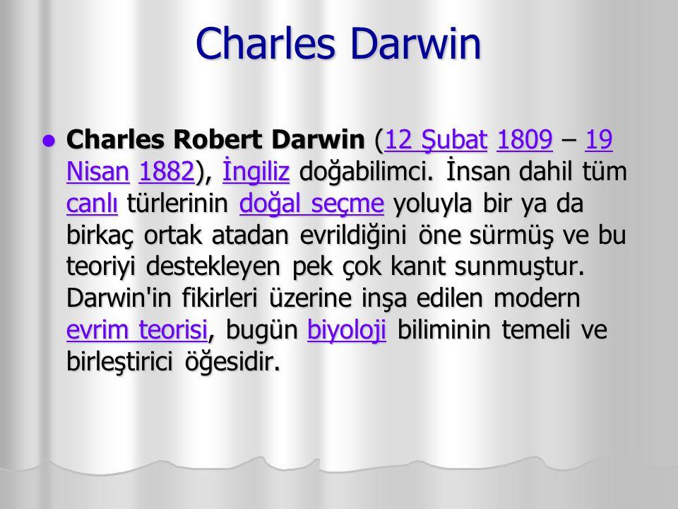 Charles Darwin Charles Robert Darwin (12 Şubat 1809 – 19 Nisan 1882), İngiliz doğabilimci. İnsan dahil tüm canlı türlerinin doğal seçme yoluyla bir ya
