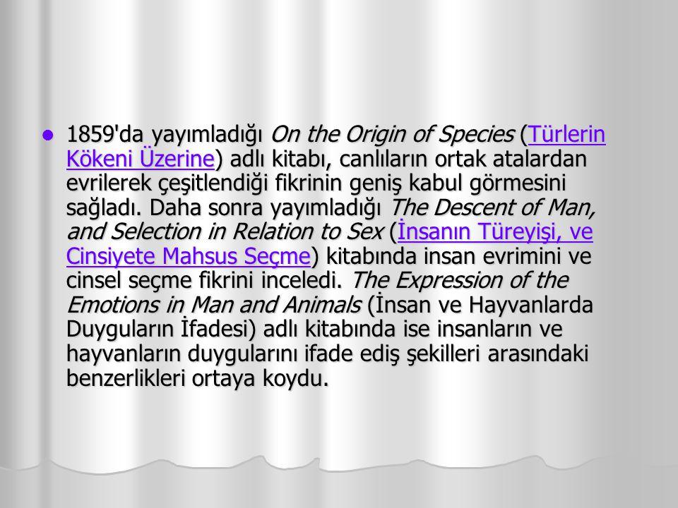 1859'da yayımladığı On the Origin of Species (Türlerin Kökeni Üzerine) adlı kitabı, canlıların ortak atalardan evrilerek çeşitlendiği fikrinin geniş k